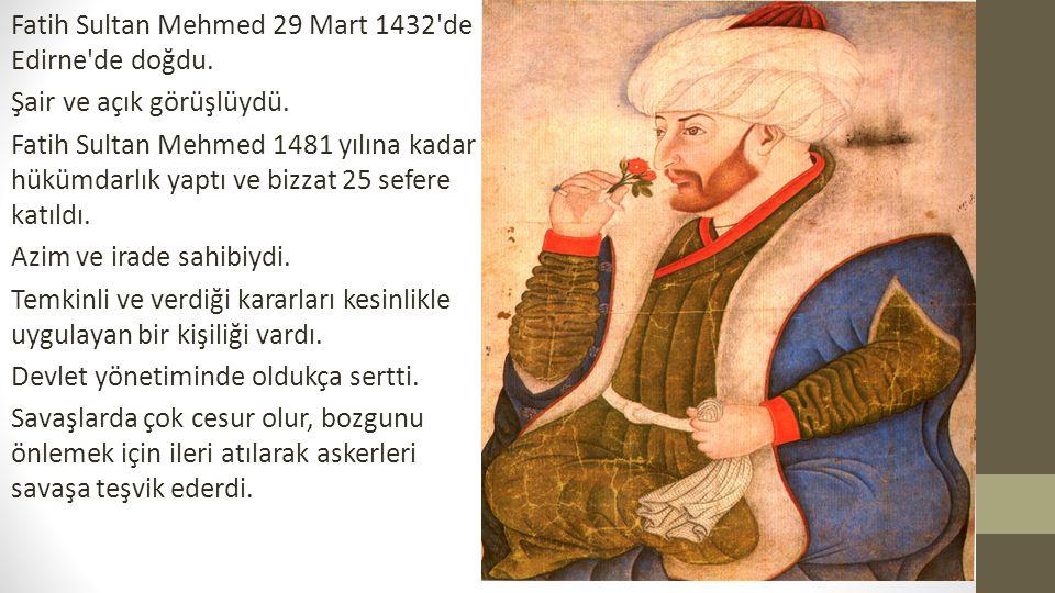 Fatih Sultan Mehmed 29 Mart 1432 de Edirne de doğdu.