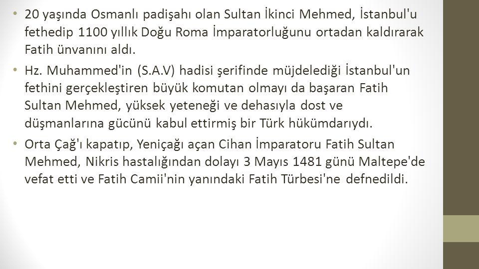 20 yaşında Osmanlı padişahı olan Sultan İkinci Mehmed, İstanbul u fethedip 1100 yıllık Doğu Roma İmparatorluğunu ortadan kaldırarak Fatih ünvanını aldı.