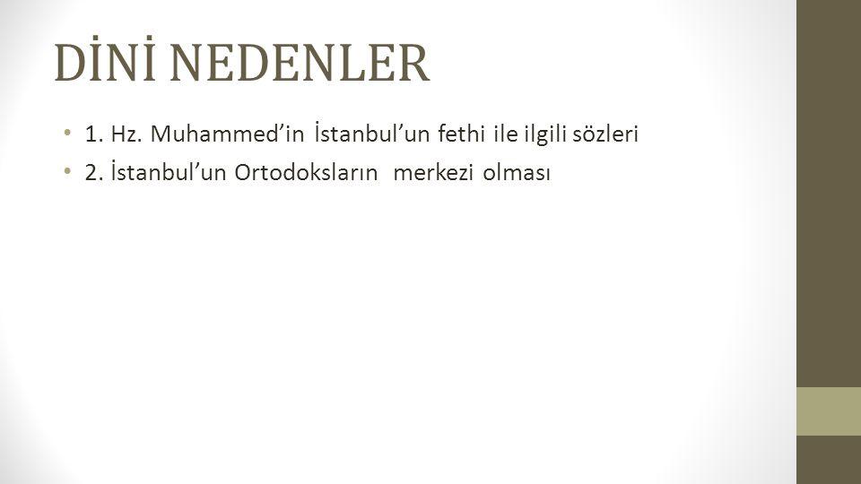 DİNİ NEDENLER 1.Hz. Muhammed'in İstanbul'un fethi ile ilgili sözleri 2.
