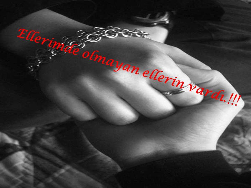 Ellerimde olmayan ellerin vardı. !!!