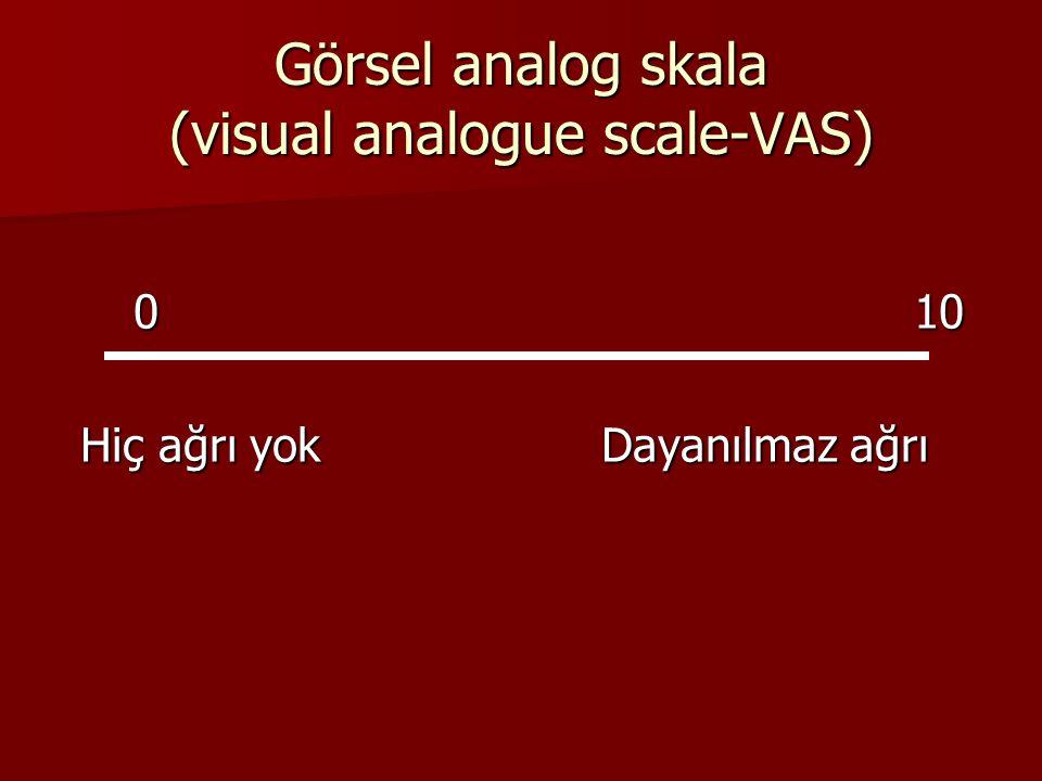 Görsel analog skala (visual analogue scale-VAS) 010 Hiç ağrı yokDayanılmaz ağrı