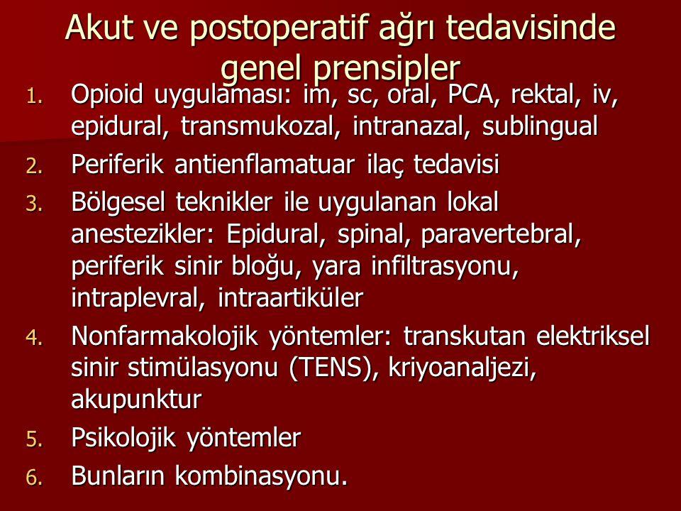 Akut ve postoperatif ağrı tedavisinde genel prensipler 1. Opioid uygulaması: im, sc, oral, PCA, rektal, iv, epidural, transmukozal, intranazal, sublin