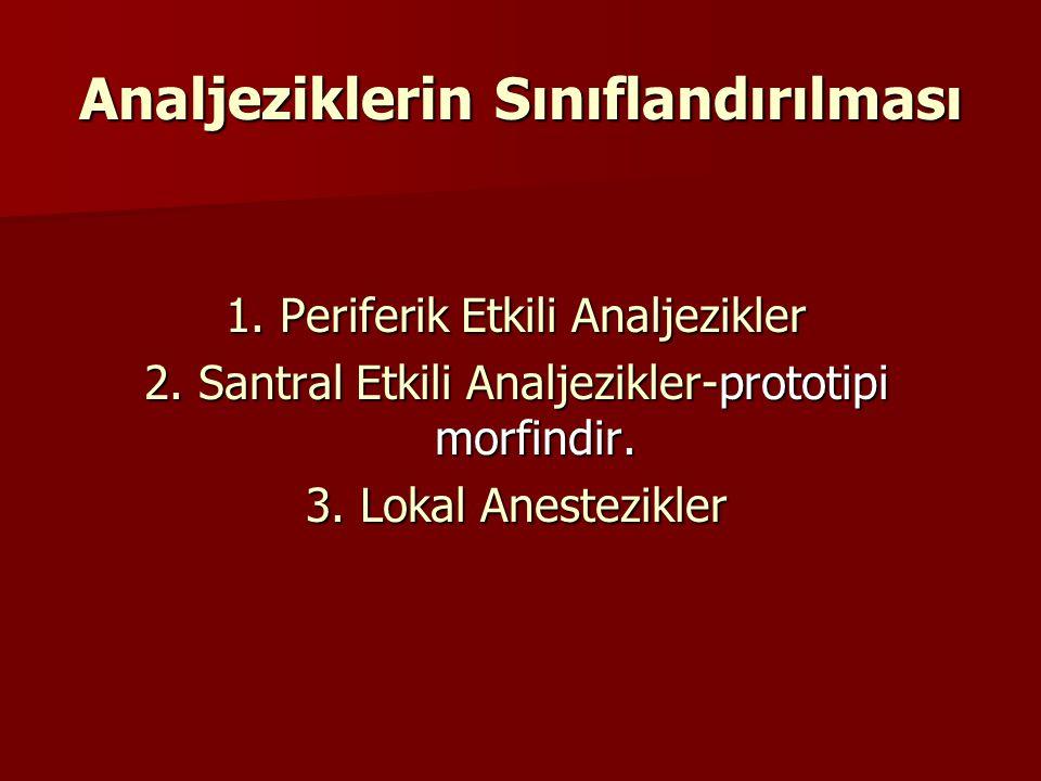 Analjeziklerin Sınıflandırılması 1. Periferik Etkili Analjezikler 2. Santral Etkili Analjezikler-prototipi morfindir. 3. Lokal Anestezikler
