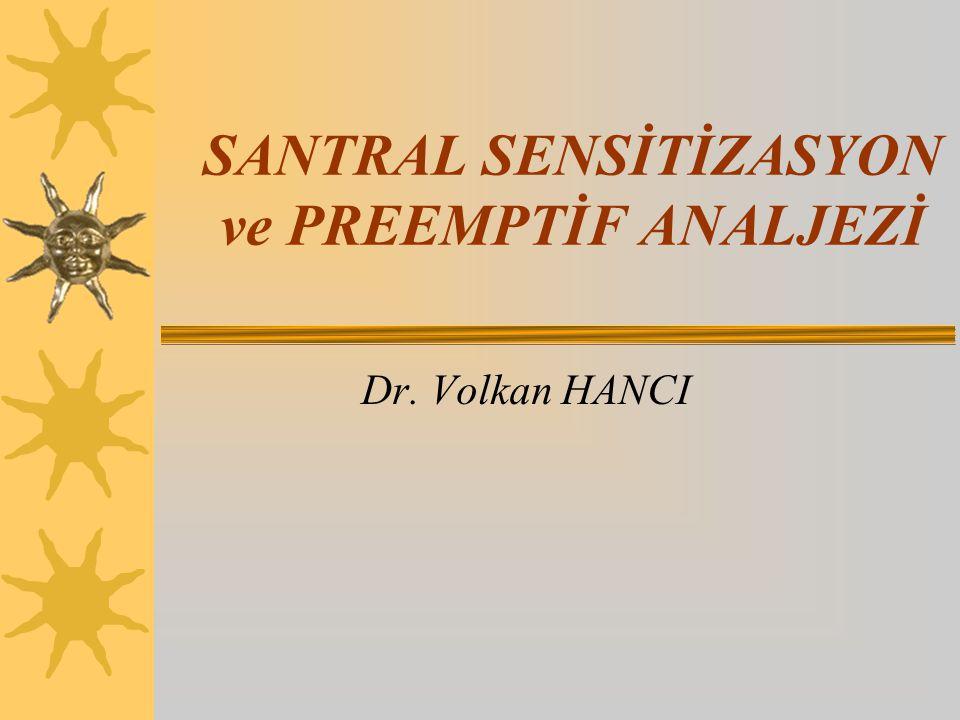 SANTRAL SENSİTİZASYON ve PREEMPTİF ANALJEZİ Dr. Volkan HANCI