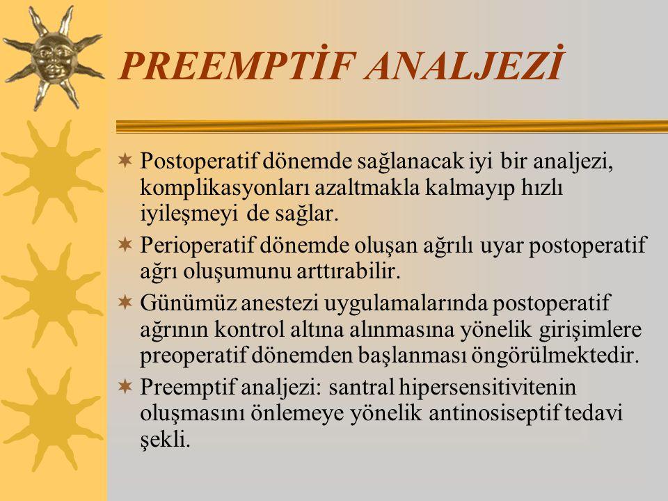 PREEMPTİF ANALJEZİ  Postoperatif dönemde sağlanacak iyi bir analjezi, komplikasyonları azaltmakla kalmayıp hızlı iyileşmeyi de sağlar.  Perioperatif