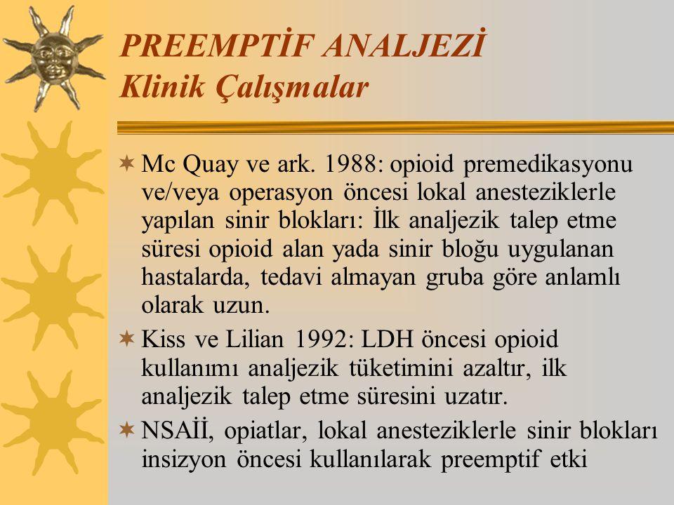 PREEMPTİF ANALJEZİ Klinik Çalışmalar  Mc Quay ve ark. 1988: opioid premedikasyonu ve/veya operasyon öncesi lokal anesteziklerle yapılan sinir bloklar