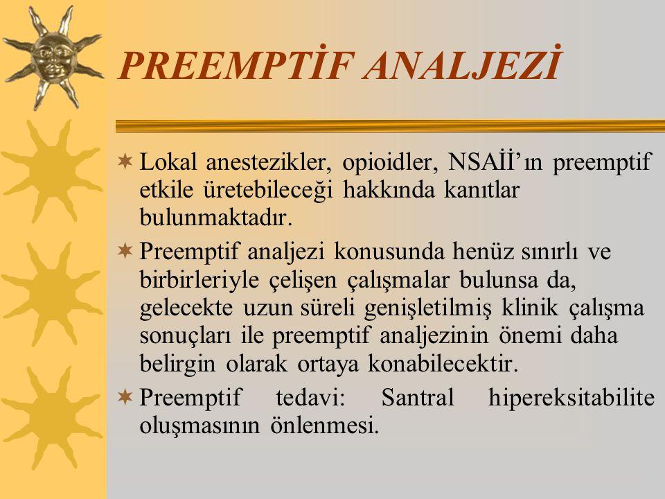 PREEMPTİF ANALJEZİ  Lokal anestezikler, opioidler, NSAİİ'ın preemptif etkile üretebileceği hakkında kanıtlar bulunmaktadır.  Preemptif analjezi konu