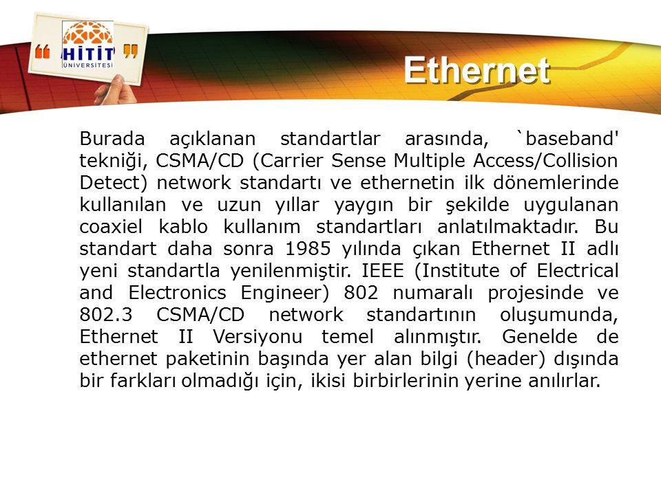 LOGO Ethernet Burada açıklanan standartlar arasında, `baseband' tekniği, CSMA/CD (Carrier Sense Multiple Access/Collision Detect) network standartı ve