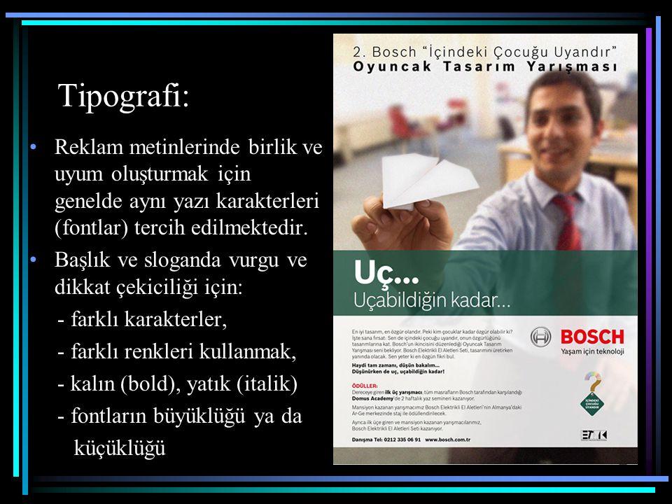 Tipografi: Reklam metinlerinde birlik ve uyum oluşturmak için genelde aynı yazı karakterleri (fontlar) tercih edilmektedir. Başlık ve sloganda vurgu v