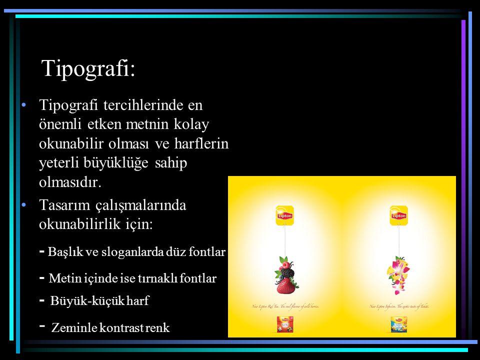 Tipografi: Tipografi tercihlerinde en önemli etken metnin kolay okunabilir olması ve harflerin yeterli büyüklüğe sahip olmasıdır. Tasarım çalışmaların