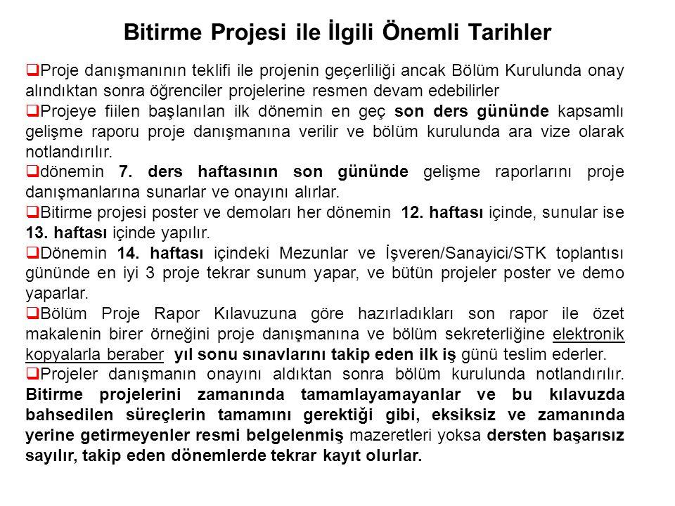 Bitirme Projesi ile İlgili Önemli Tarihler  Proje danışmanının teklifi ile projenin geçerliliği ancak Bölüm Kurulunda onay alındıktan sonra öğrencile