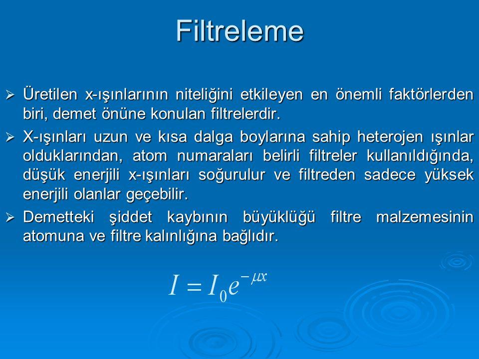Filtreleme  Üretilen x-ışınlarının niteliğini etkileyen en önemli faktörlerden biri, demet önüne konulan filtrelerdir.