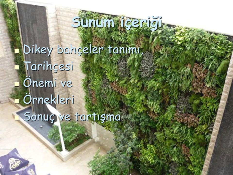 Sunum içeriği Dikey bahçeler tanımı, Dikey bahçeler tanımı, Tarihçesi Tarihçesi Önemi ve Önemi ve Örnekleri Örnekleri Sonuç ve tartışma Sonuç ve tartı