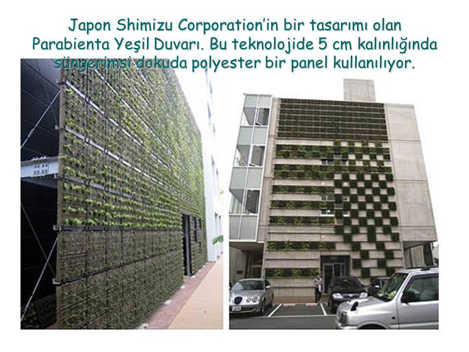 Japon Shimizu Corporation'in bir tasarımı olan Parabienta Yeşil Duvarı. Bu teknolojide 5 cm kalınlığında süngerimsi dokuda polyester bir panel kullanı