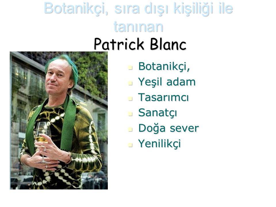 Botanikçi, sıra dışı kişiliği ile tanınan Patrick Blanc Botanikçi, Botanikçi, Yeşil adam Yeşil adam Tasarımcı Tasarımcı Sanatçı Sanatçı Doğa sever Doğ