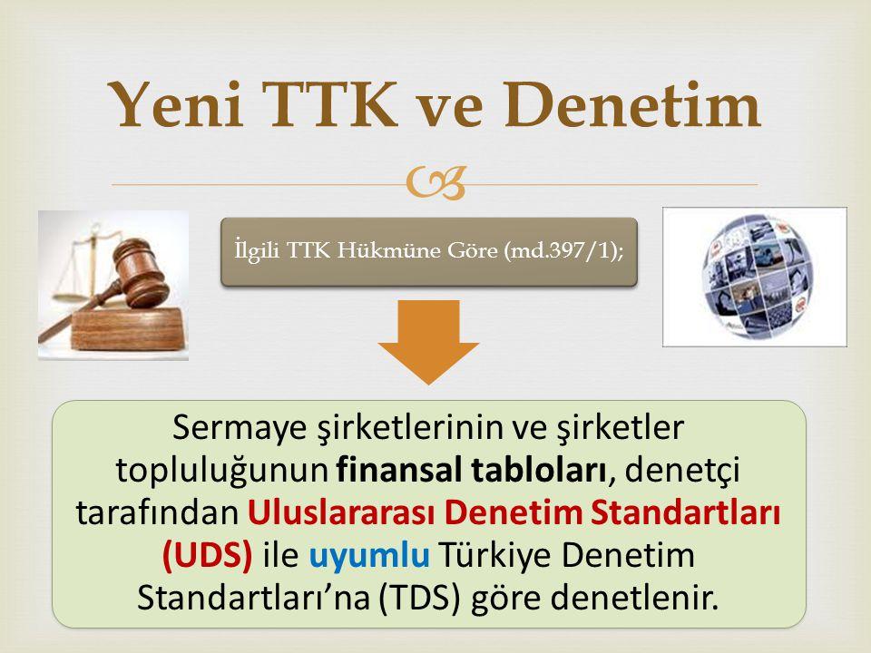  İlgili TTK Hükmüne Göre (md.397/1); Sermaye şirketlerinin ve şirketler topluluğunun finansal tabloları, denetçi tarafından Uluslararası Denetim Standartları (UDS) ile uyumlu Türkiye Denetim Standartları'na (TDS) göre denetlenir.