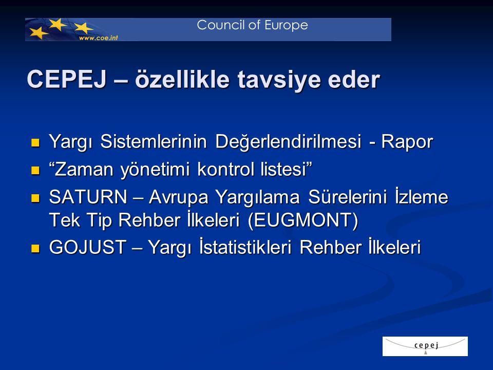 CEPEJ – özellikle tavsiye eder Yargı Sistemlerinin Değerlendirilmesi - Rapor Yargı Sistemlerinin Değerlendirilmesi - Rapor Zaman yönetimi kontrol listesi Zaman yönetimi kontrol listesi SATURN – Avrupa Yargılama Sürelerini İzleme Tek Tip Rehber İlkeleri (EUGMONT) SATURN – Avrupa Yargılama Sürelerini İzleme Tek Tip Rehber İlkeleri (EUGMONT) GOJUST – Yargı İstatistikleri Rehber İlkeleri GOJUST – Yargı İstatistikleri Rehber İlkeleri