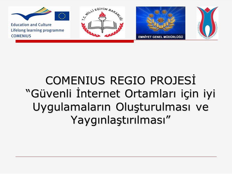 """COMENIUS REGIO PROJESİ """"Güvenli İnternet Ortamları için iyi Uygulamaların Oluşturulması ve Yaygınlaştırılması"""""""