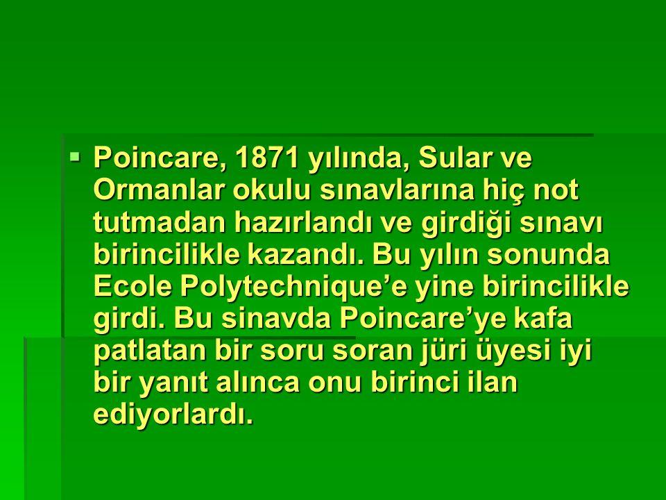  Poincare, 1871 yılında, Sular ve Ormanlar okulu sınavlarına hiç not tutmadan hazırlandı ve girdiği sınavı birincilikle kazandı. Bu yılın sonunda Eco