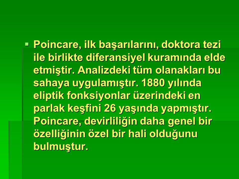  Poincare, ilk başarılarını, doktora tezi ile birlikte diferansiyel kuramında elde etmiştir. Analizdeki tüm olanakları bu sahaya uygulamıştır. 1880 y