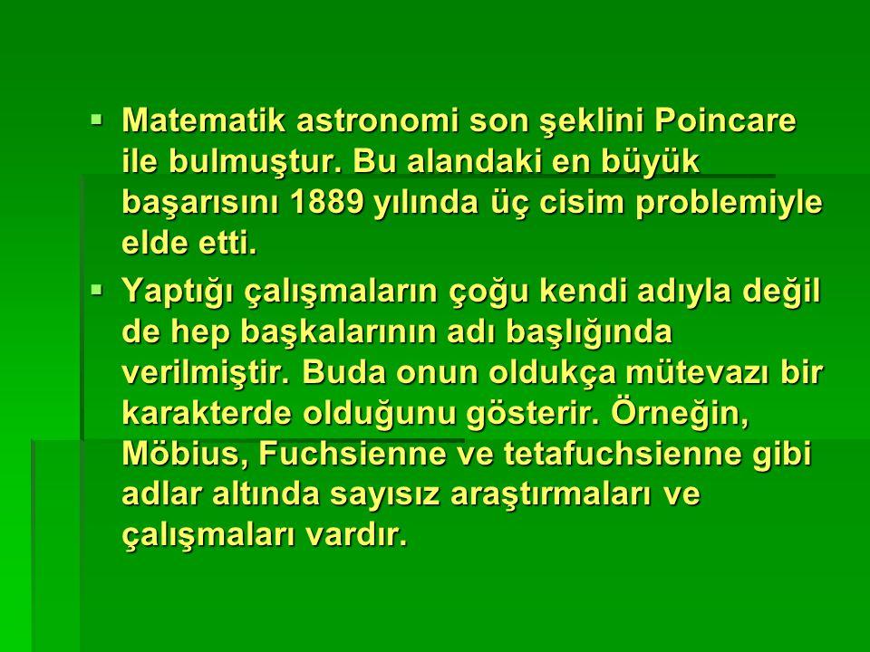  Matematik astronomi son şeklini Poincare ile bulmuştur. Bu alandaki en büyük başarısını 1889 yılında üç cisim problemiyle elde etti.  Yaptığı çalış