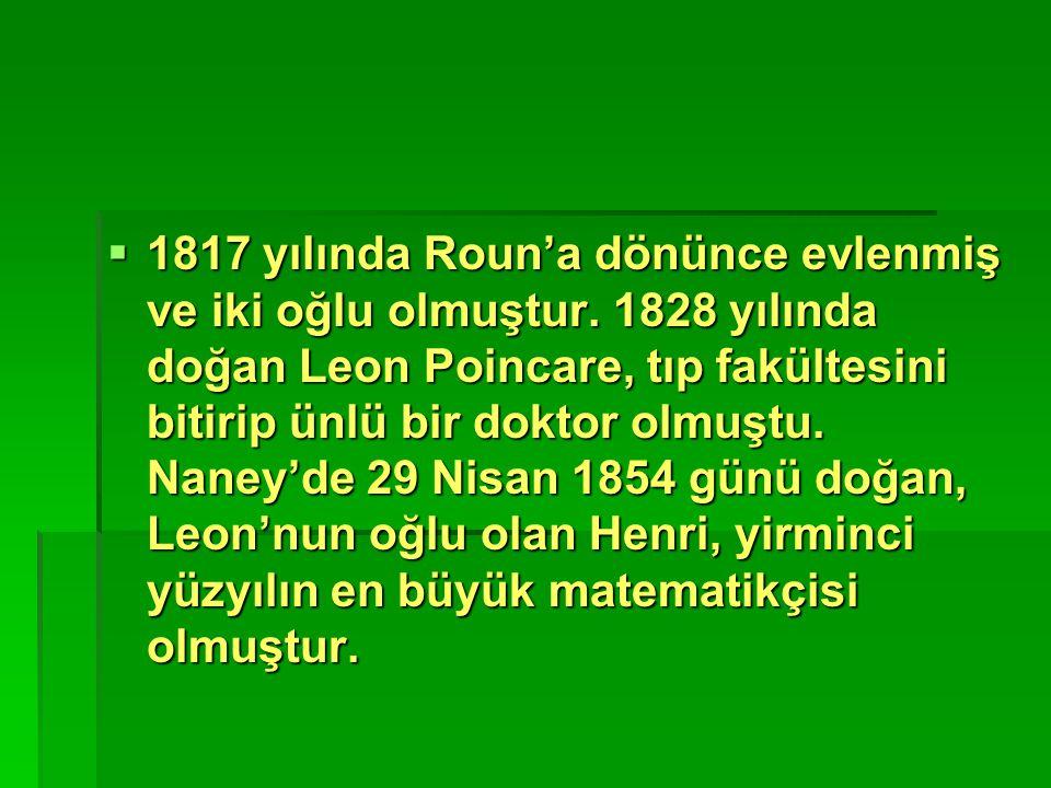  1817 yılında Roun'a dönünce evlenmiş ve iki oğlu olmuştur. 1828 yılında doğan Leon Poincare, tıp fakültesini bitirip ünlü bir doktor olmuştu. Naney'