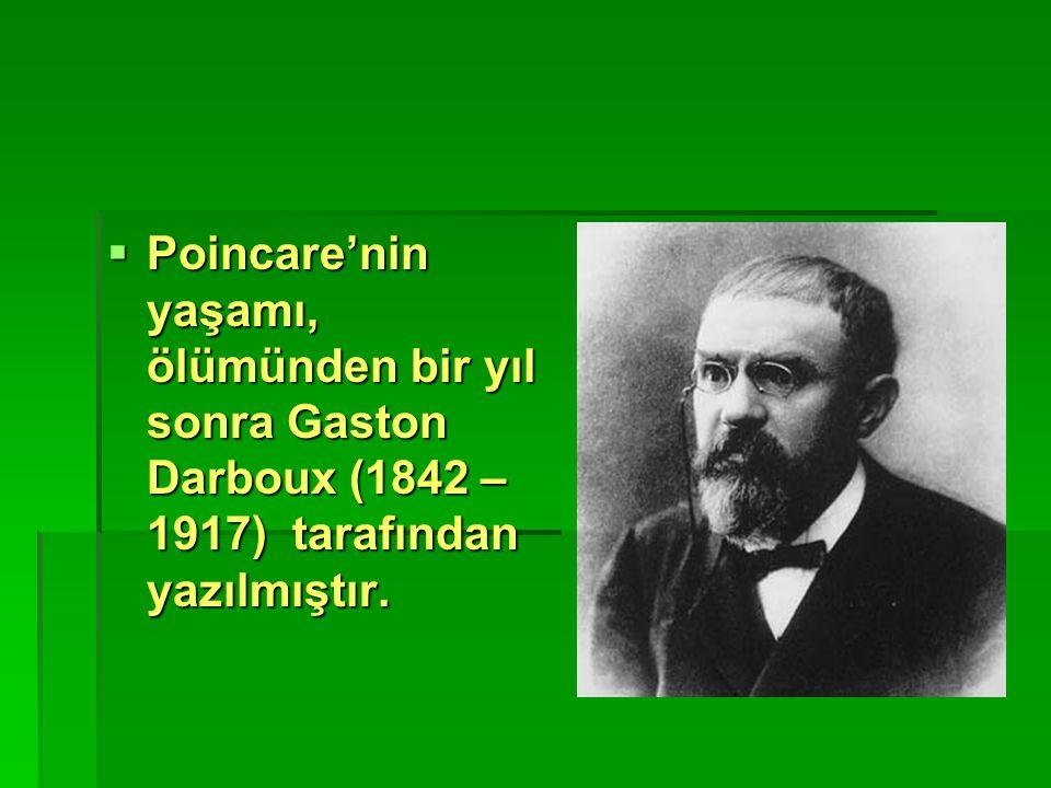  Poincare'nin yaşamı, ölümünden bir yıl sonra Gaston Darboux (1842 – 1917) tarafından yazılmıştır.