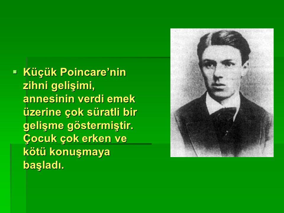  Küçük Poincare'nin zihni gelişimi, annesinin verdi emek üzerine çok süratli bir gelişme göstermiştir. Çocuk çok erken ve kötü konuşmaya başladı.