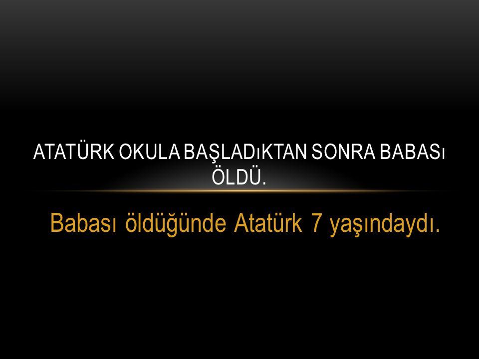 ATATÜRK'ÜN BABASI, KÜÇÜK MUSTAFA'YI ÖNCE MAHALLE MEKTEBİNE, SONRA ŞEMSİ EFENDİ İLKOKULU NA GÖNDERDİ.