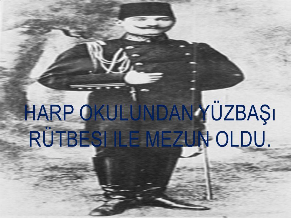 ASKERI LISEYI IYI DERECE ILE BITIRDI. DAHA SONRA 1899 DA HARP OKULUNA GIRDI