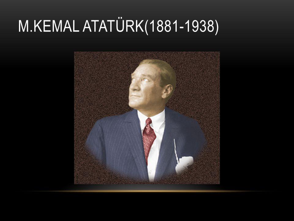 M.KEMAL ATATÜRK(1881-1938)