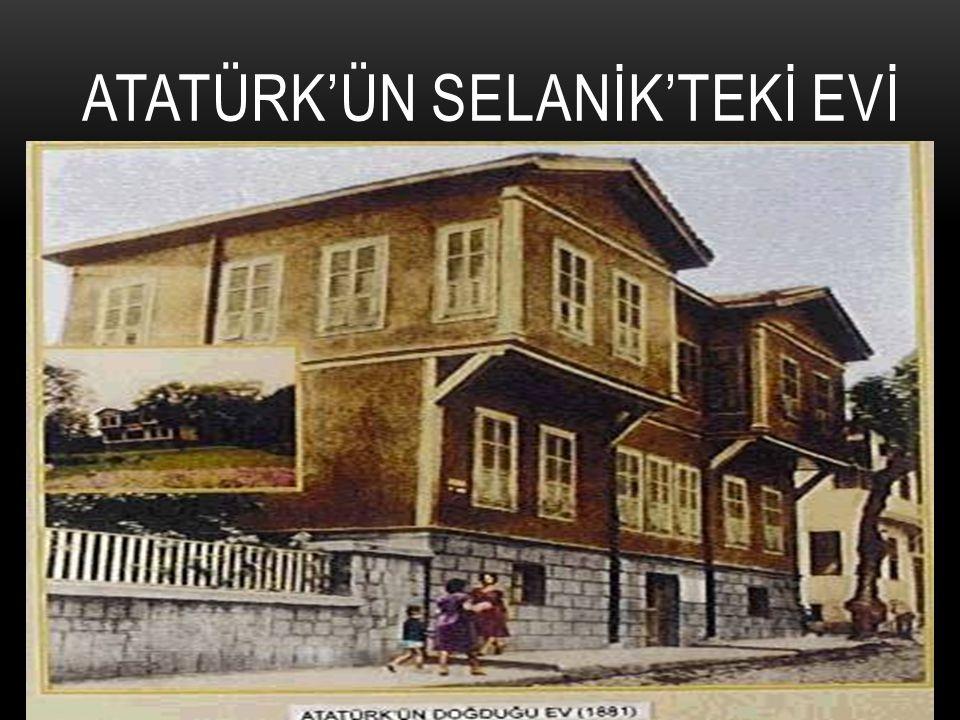 ATATÜRK'ÜN SELANİK'TEKİ EVİ