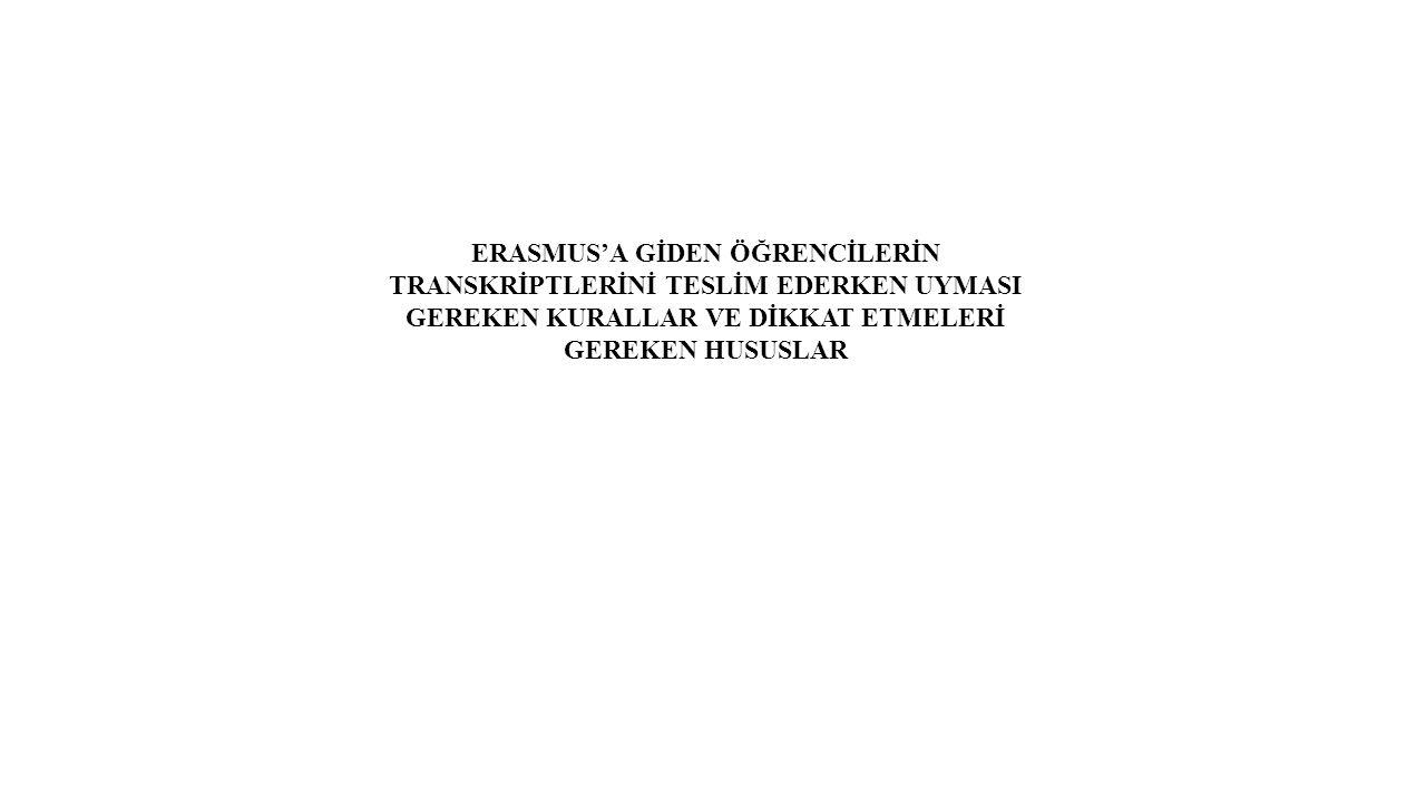 ERASMUS'A GİDEN ÖĞRENCİLERİN TRANSKRİPTLERİNİ TESLİM EDERKEN UYMASI GEREKEN KURALLAR VE DİKKAT ETMELERİ GEREKEN HUSUSLAR