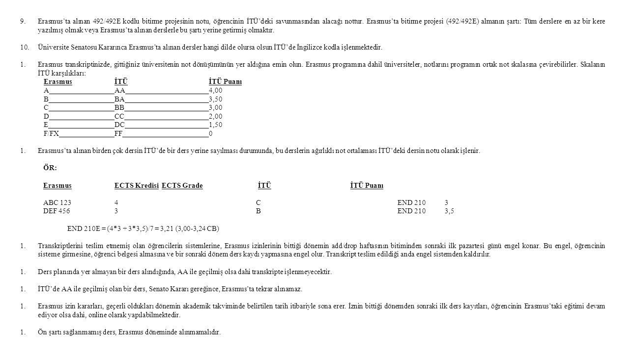 9.Erasmus'ta alınan 492/492E kodlu bitirme projesinin notu, öğrencinin İTÜ'deki savunmasından alacağı nottur.