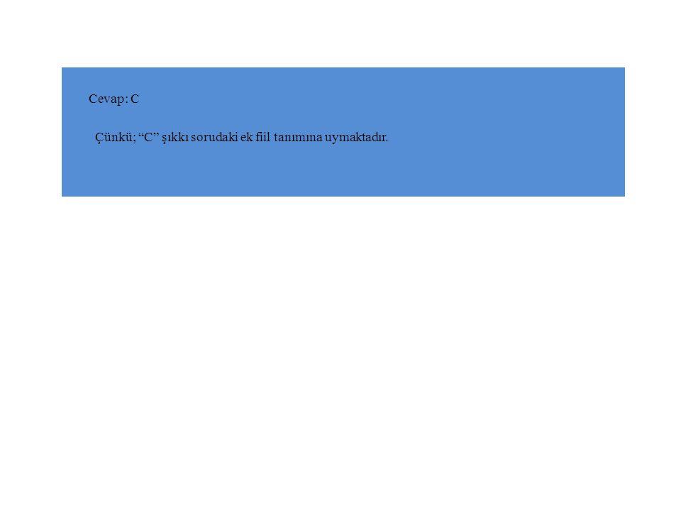 Cevap: C Çünkü; C şıkkı sorudaki ek fiil tanımına uymaktadır.