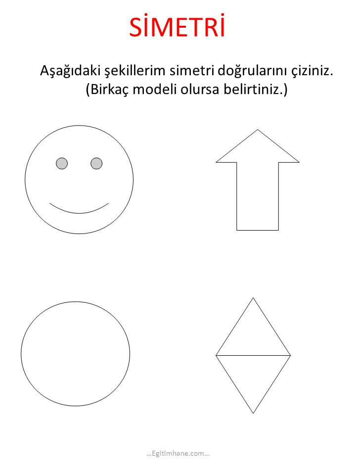 SİMETRİ Aşağıdaki şekillerim simetri doğrularını çiziniz. (Birkaç modeli olursa belirtiniz.) …Egitimhane.com...