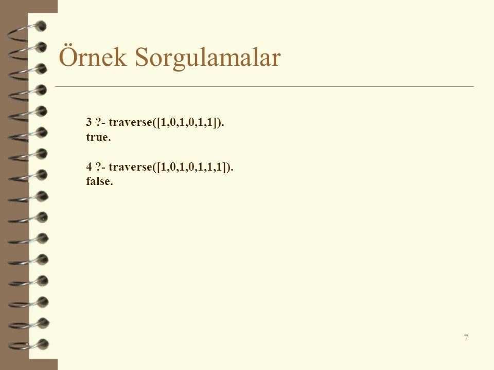 Örnek Sorgulamalar 7 3 ?- traverse([1,0,1,0,1,1]). true. 4 ?- traverse([1,0,1,0,1,1,1]). false.
