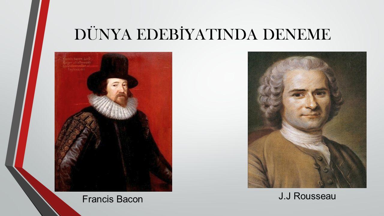 DÜNYA EDEB İ YATINDA DENEME Francis Bacon J.J Rousseau