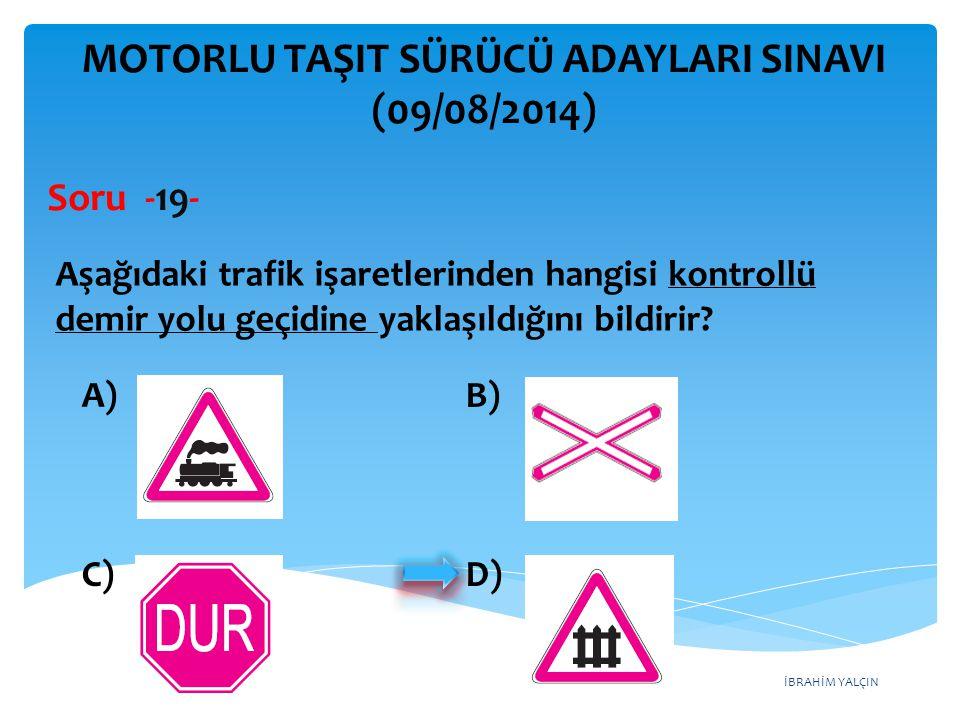 İBRAHİM YALÇIN A) Açılan köprü B) Sola tehlikeli viraj C) Soldan daralan kaplama D) Sola tehlikeli devamlı viraj MOTORLU TAŞIT SÜRÜCÜ ADAYLARI SINAVI (09/08/2014) Şekildeki trafik işaretinin anlamı nedir.