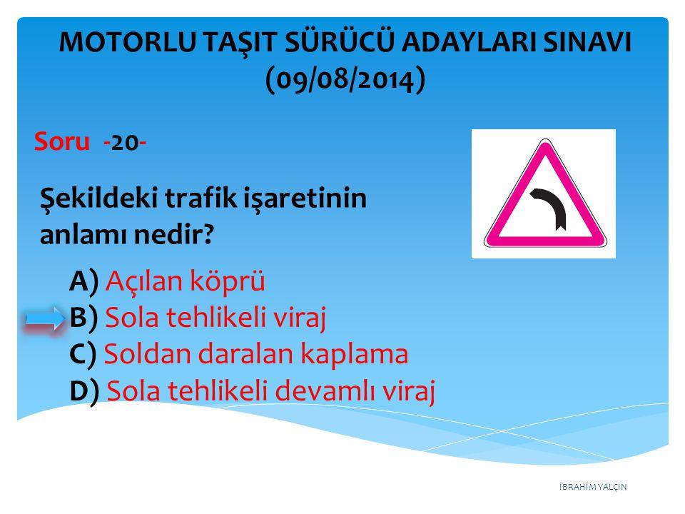 İBRAHİM YALÇIN A) Bisikletin geçebileceğini B) Bisikletin giremeyeceğini C) Yolun bisikletlilere ait olduğunu D) Bisikletin yavaş gitmesi gerektiğini MOTORLU TAŞIT SÜRÜCÜ ADAYLARI SINAVI (14/06/2014) Şekildeki trafik işareti aşağıdakilerden hangisini bildirir.