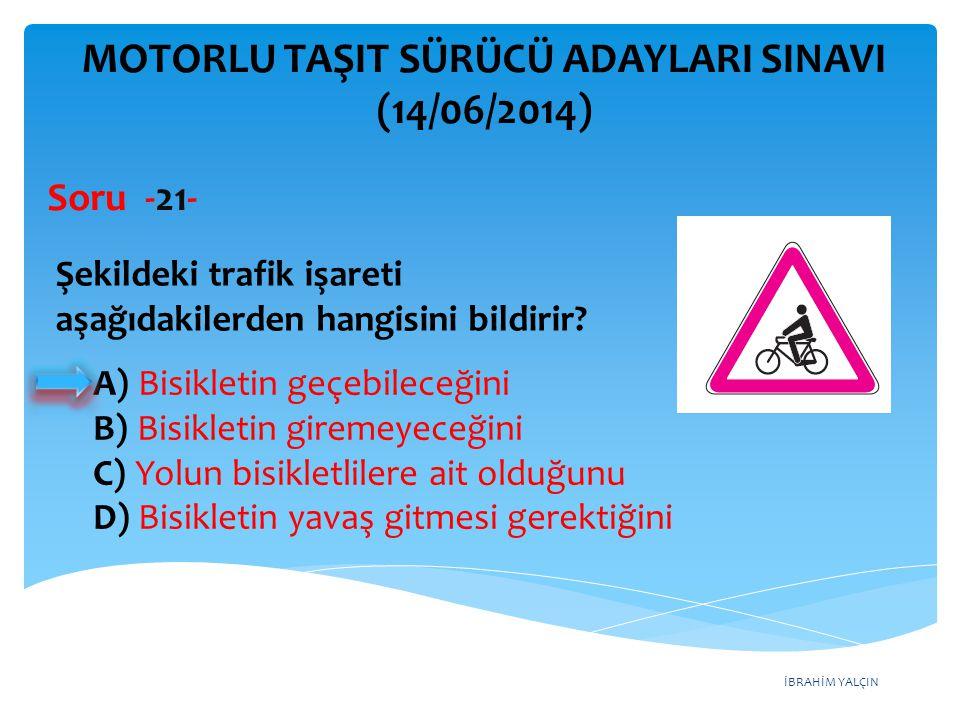 İBRAHİM YALÇIN MOTORLU TAŞIT SÜRÜCÜ ADAYLARI SINAVI (09/08/2014) Şekildeki trafik işareti aşağıdakilerden hangisini bildirir.