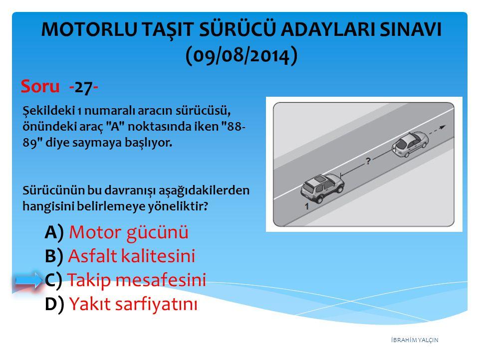 İBRAHİM YALÇIN A) 5 numaralı aracın geçmesini B) 4 numaralı aracın yavaşlamasını C) 1 numaralı aracın sağa geçmesini D) 2 numaralı aracın şerit değiştirmesini MOTORLU TAŞIT SÜRÜCÜ ADAYLARI SINAVI (09/08/2014) Şekle göre, tek yönlü yolda 3 numaralı aracın sürücüsü şerit değiştirebilmek için aşağıdakilerden hangisinin gerçekleşmesini beklemelidir.