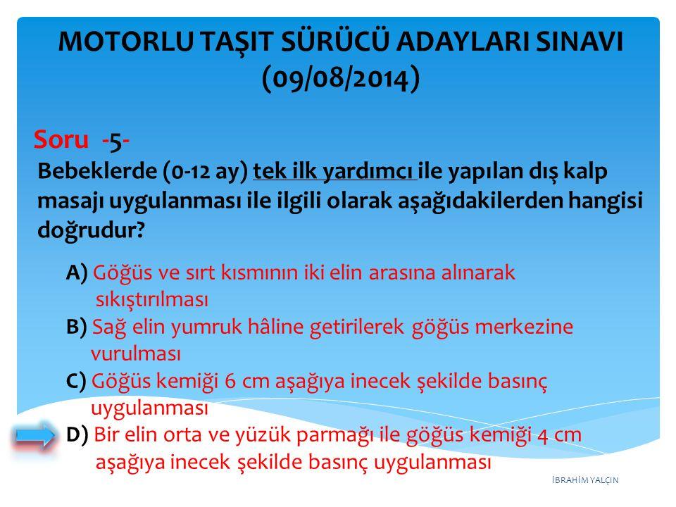 İBRAHİM YALÇIN A) Koma hâli B) Uykuya eğilim C) Solunum yolunun yabancı cisimle tıkanması D) Dolaşımın durması, kalp atımlarının alınamaması MOTORLU TAŞIT SÜRÜCÜ ADAYLARI SINAVI (09/08/2014) Konuşamıyor.