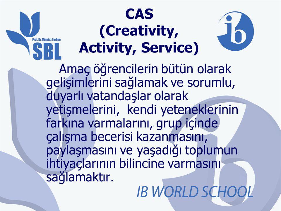 CAS (Creativity, Activity, Service) Amaç öğrencilerin bütün olarak gelişimlerini sağlamak ve sorumlu, duyarlı vatandaşlar olarak yetişmelerini, kendi