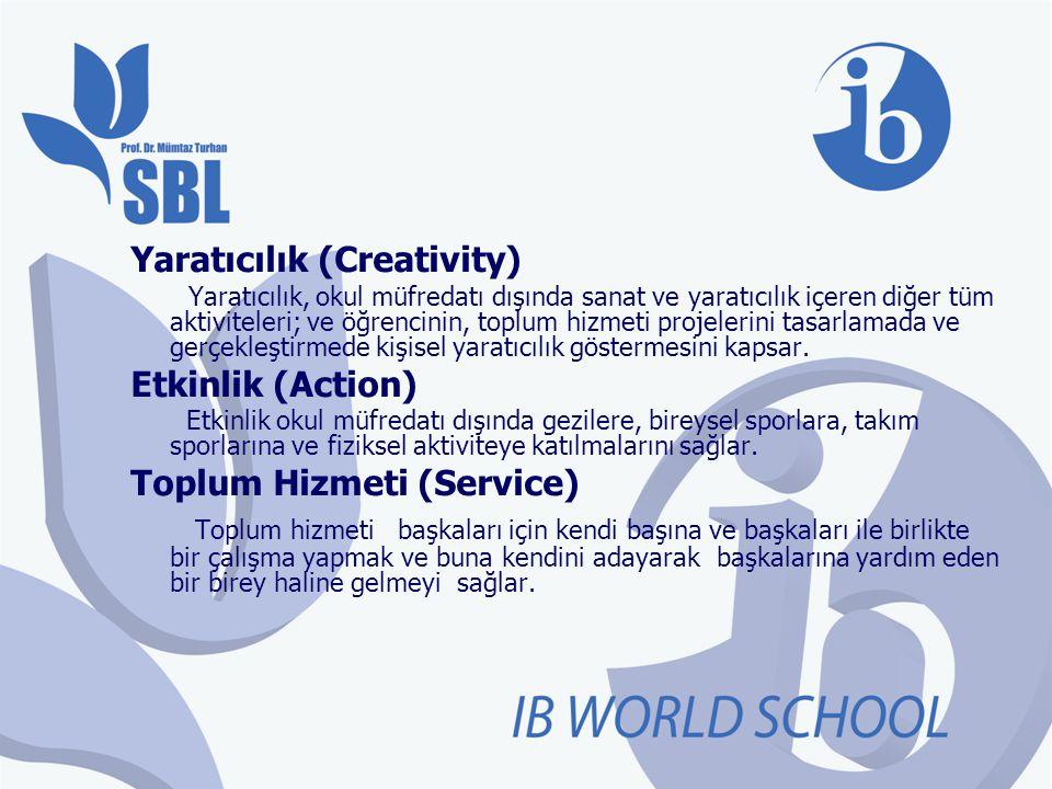 Yaratıcılık (Creativity) Yaratıcılık, okul müfredatı dışında sanat ve yaratıcılık içeren diğer tüm aktiviteleri; ve öğrencinin, toplum hizmeti projele