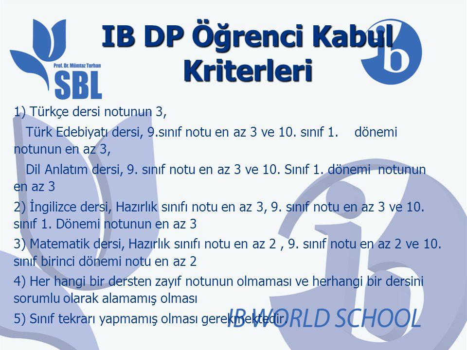 IB DP Öğrenci Kabul Kriterleri 1) Türkçe dersi notunun 3, Türk Edebiyatı dersi, 9.sınıf notu en az 3 ve 10. sınıf 1. dönemi notunun en az 3, Dil Anlat