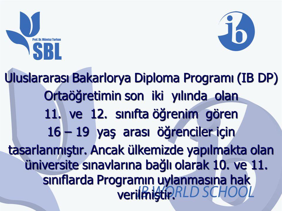 Uluslararası Bakarlorya Diploma Programı (IB DP) Ortaöğretimin son iki yılında olan 11. ve 12. sınıfta öğrenim gören 16 – 19 yaş arası öğrenciler için