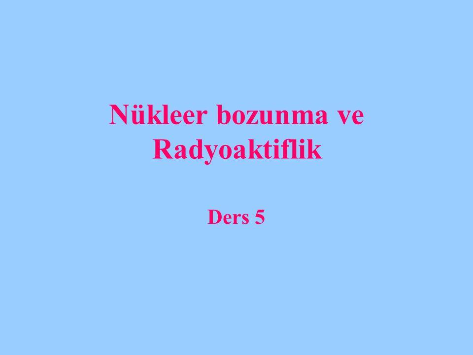 Nükleer bozunma ve Radyoaktiflik Ders 5