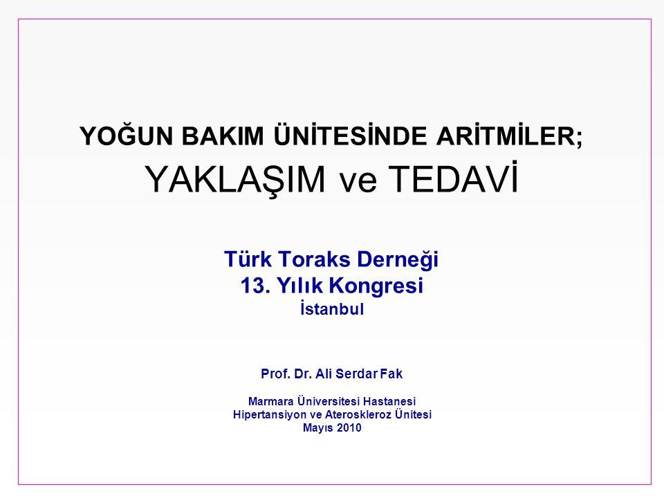 YOĞUN BAKIM ÜNİTESİNDE ARİTMİLER; YAKLAŞIM ve TEDAVİ Türk Toraks Derneği 13. Yılık Kongresi İstanbul Prof. Dr. Ali Serdar Fak Marmara Üniversitesi Has