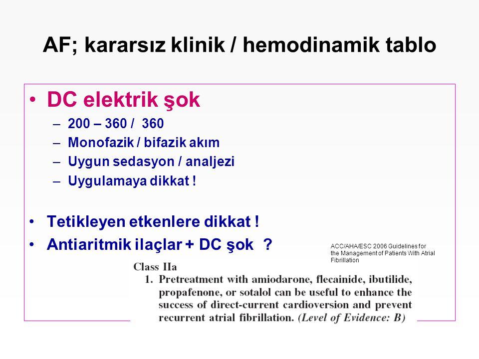 AF; kararsız klinik / hemodinamik tablo DC elektrik şok –200 – 360 / 360 –Monofazik / bifazik akım –Uygun sedasyon / analjezi –Uygulamaya dikkat ! Tet